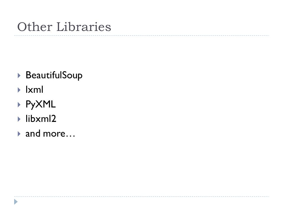 Other Libraries  BeautifulSoup  lxml  PyXML  libxml2  and more…