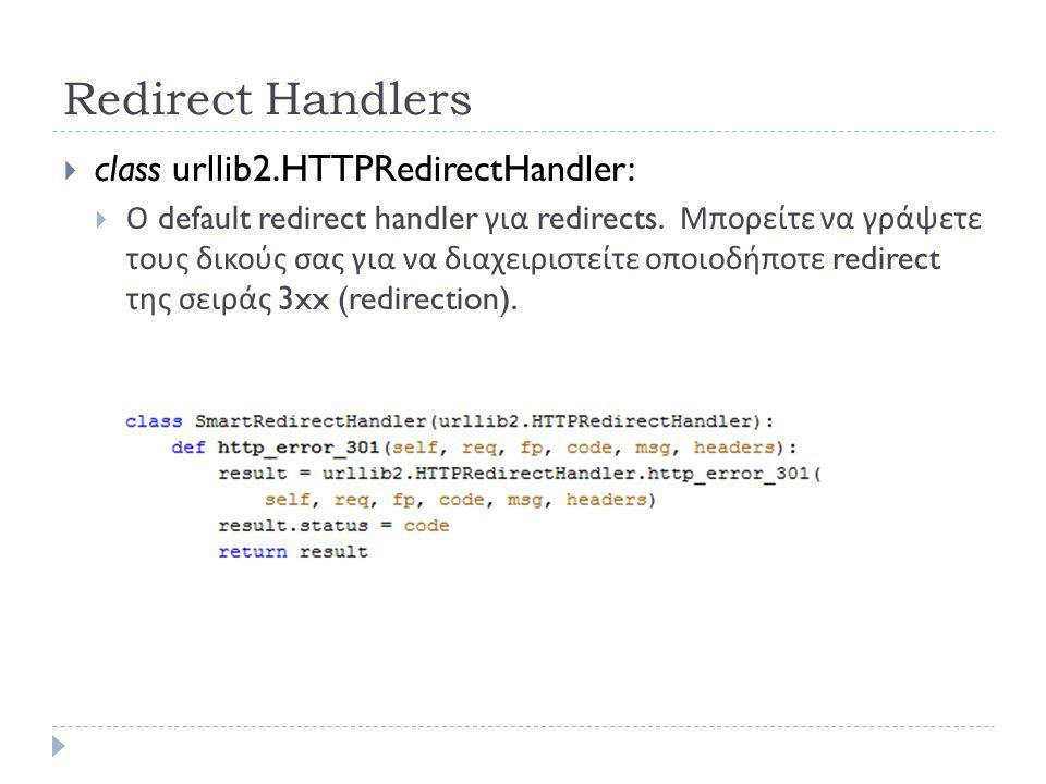 Redirect Handlers  class urllib2.HTTPRedirectHandler:  Ο default redirect handler για redirects.