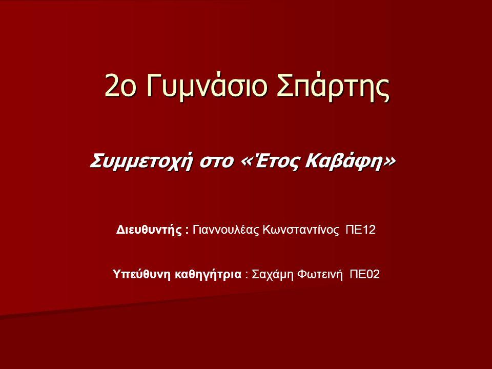2ο Γυμνάσιο Σπάρτης Συμμετοχή στο «Έτος Καβάφη» Διευθυντής : Γιαννουλέας Κωνσταντίνος ΠΕ12 Υπεύθυνη καθηγήτρια : Σαχάμη Φωτεινή ΠΕ02