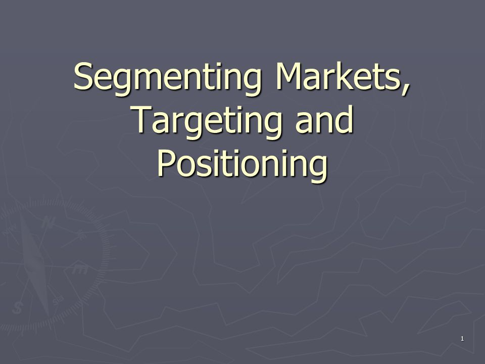 1 Segmenting Markets, Targeting and Positioning