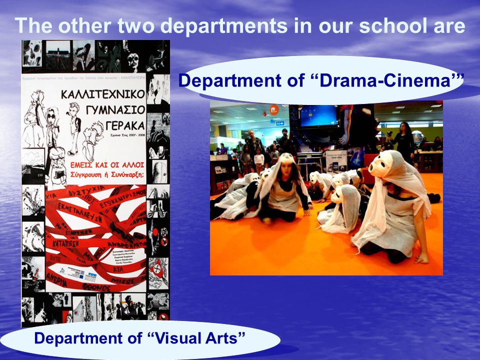 "The other two departments in our school are Department of ""Drama-Cinema'"" Department of ""Visual Arts"""