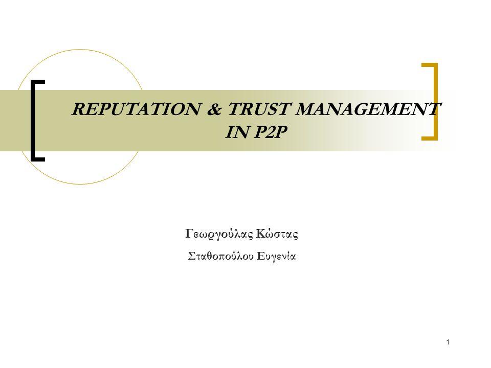 1 REPUTATION & TRUST MANAGEMENT IN P2P Γεωργούλας Κώστας Σταθοπούλου Ευγενία