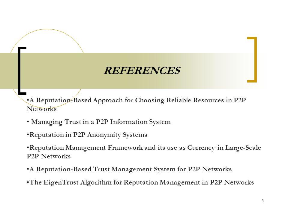 6 A Reputation-Based Approach for Choosing Reliable Resources in P2P Networks Προτείνεται ένα αυτορυθμιζόμενο σύστημα, όπου το P2P δίκτυο χρησιμοποιείται για την εφαρμογή ενός ισχυρού μηχανισμού reputation.