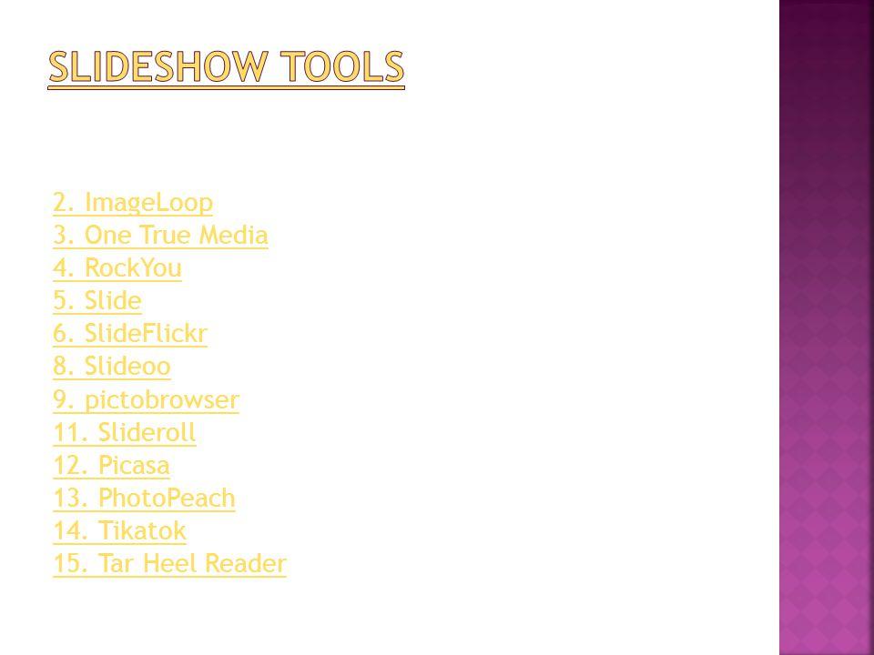 2. ImageLoop 3. One True Media 4. RockYou 5. Slide 6. SlideFlickr 8. Slideoo 9. pictobrowser 11. Slideroll 12. Picasa 13. PhotoPeach 14. Tikatok 15. T