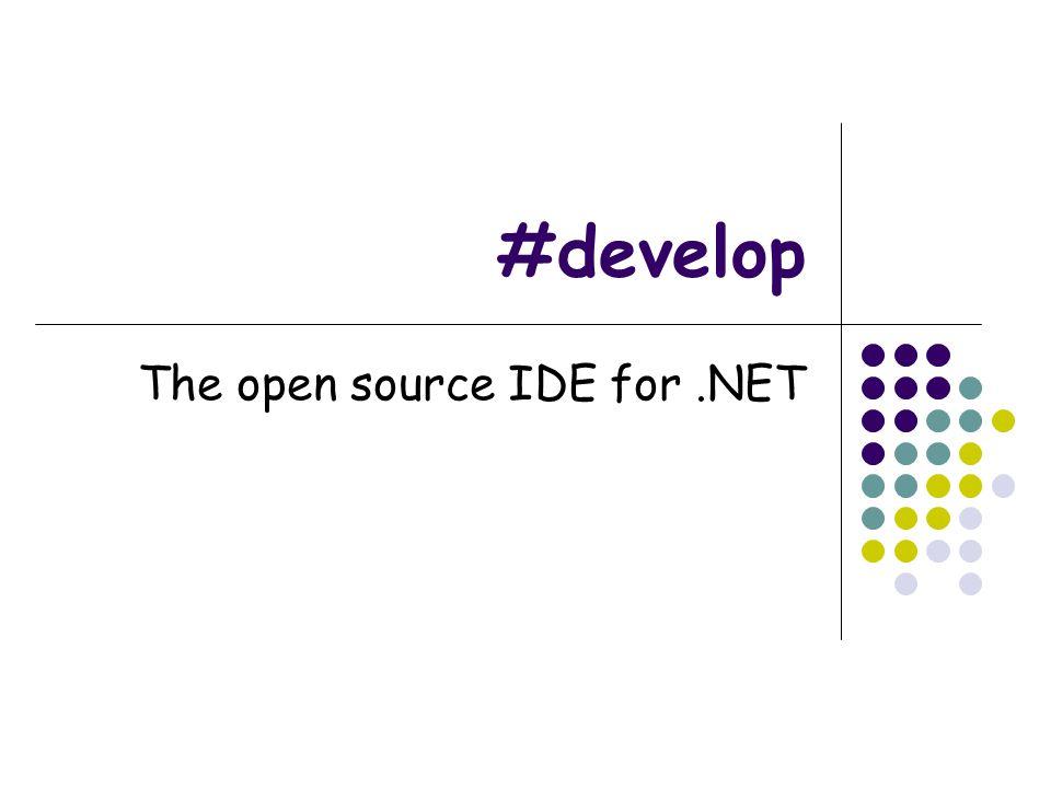 Τι είναι το #develop.o Διαβάζεται SharpDevelop. o Είναι ένα opensource IDE για το.ΝΕΤ platform.