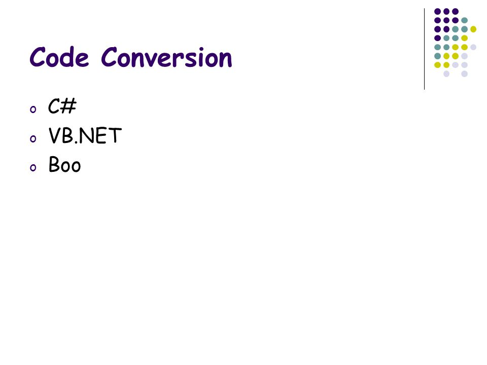 Code Conversion o C# o VB.NET o Boo