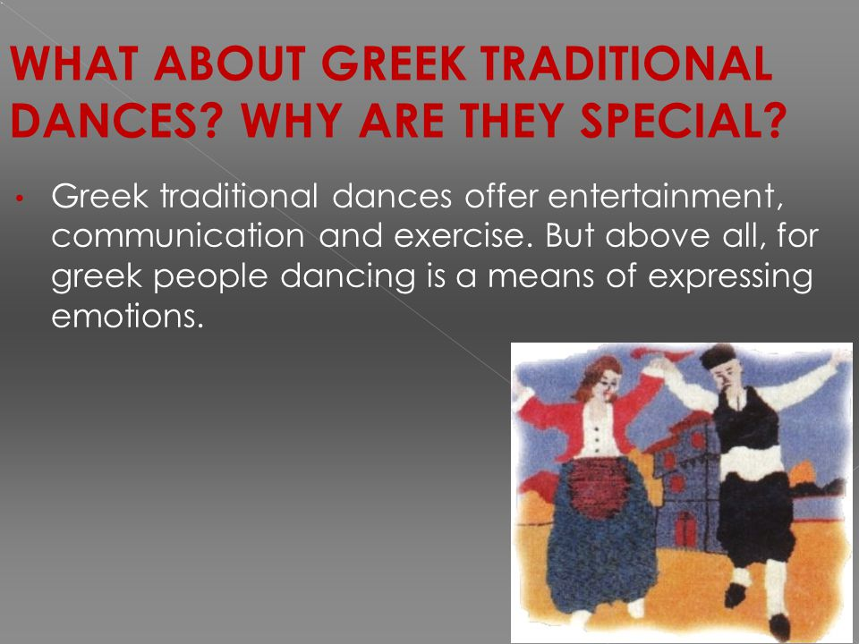 WHAT ABOUT GREEK TRADITIONAL DANCES. WHY ARE THEY SPECIAL.