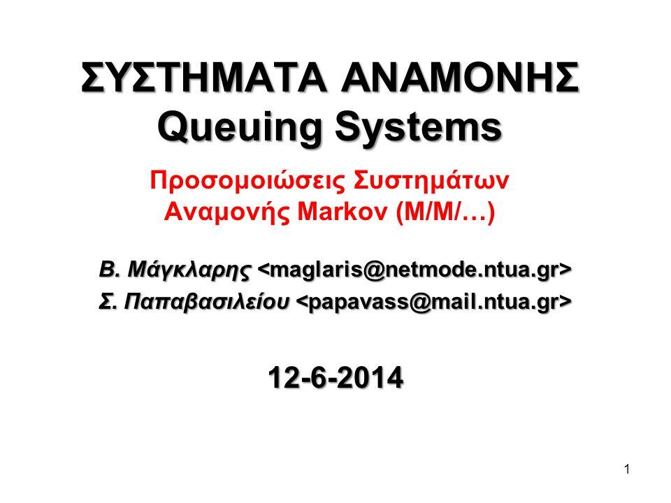 1 ΣΥΣΤΗΜΑΤΑ ΑΝΑΜΟΝΗΣ Queuing Systems ΣΥΣΤΗΜΑΤΑ ΑΝΑΜΟΝΗΣ Queuing Systems Προσομοιώσεις Συστημάτων Αναμονής Markov (M/M/…) Β.