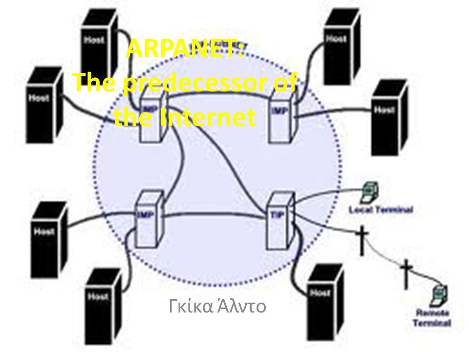 H ιδέα του ARPANET Το ARPANET (Advanced Research Projects Agency Network) ήταν το πρώτο στον κόσμο δίκτυο μεταγωγής πακέτου και το δίκτυο πυρήνας ενός συνόλου που θα συνέθετε το παγκόσμιο Διαδίκτυο (internet).