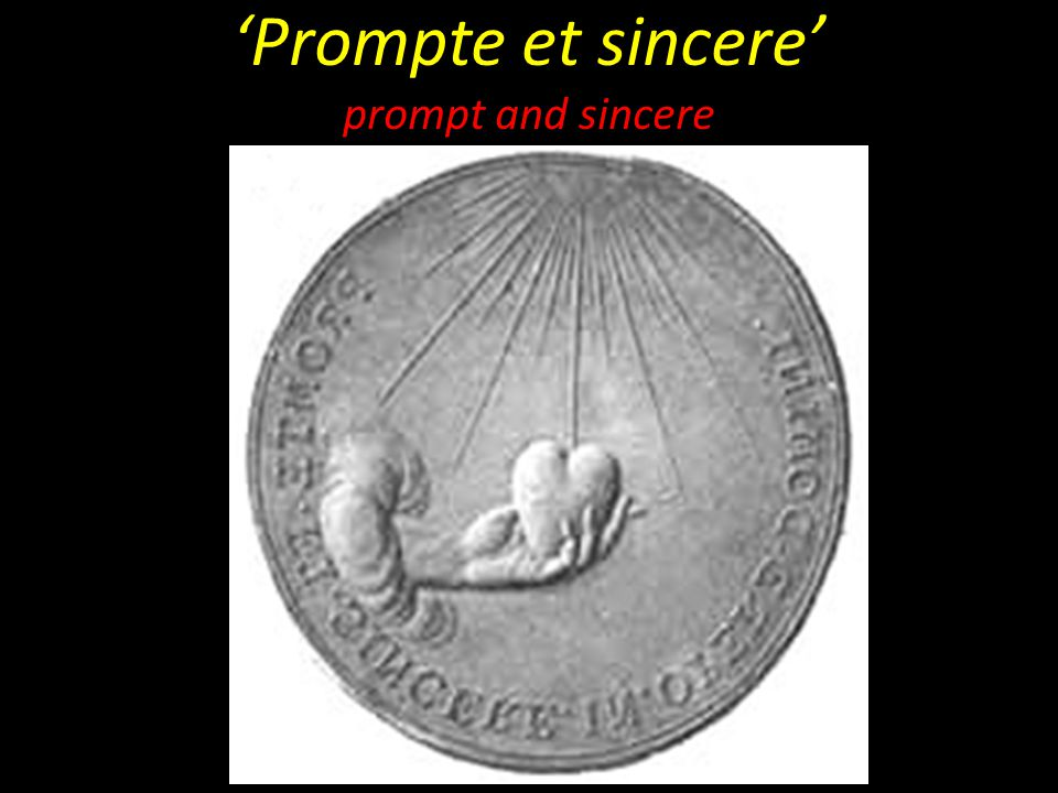 'Prompte et sincere' prompt and sincere
