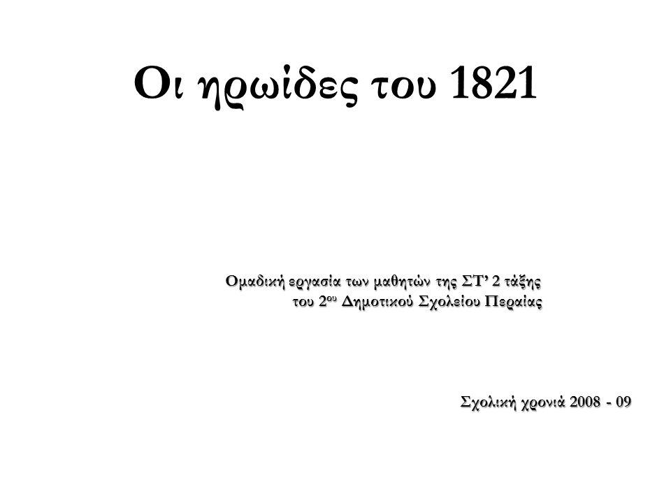 Οι ηρωίδες του 1821 Ομαδική εργασία των μαθητών της ΣΤ' 2 τάξης Ομαδική εργασία των μαθητών της ΣΤ' 2 τάξης του 2 ου Δημοτικού Σχολείου Περαίας του 2