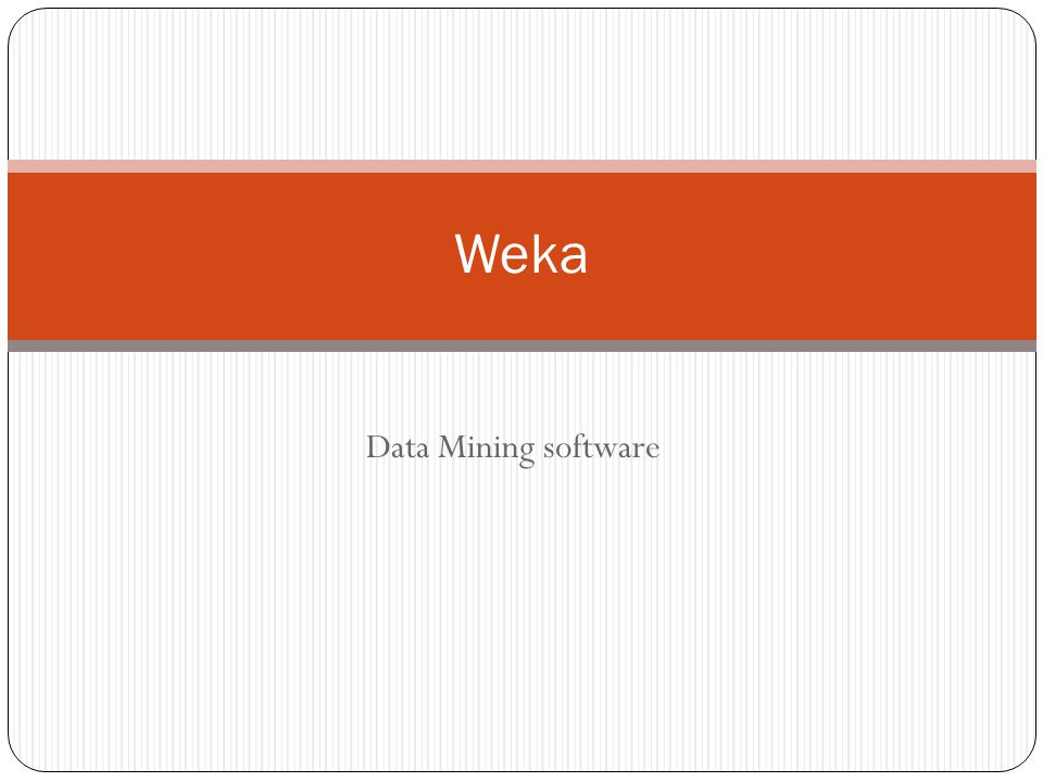 Data Mining software Weka