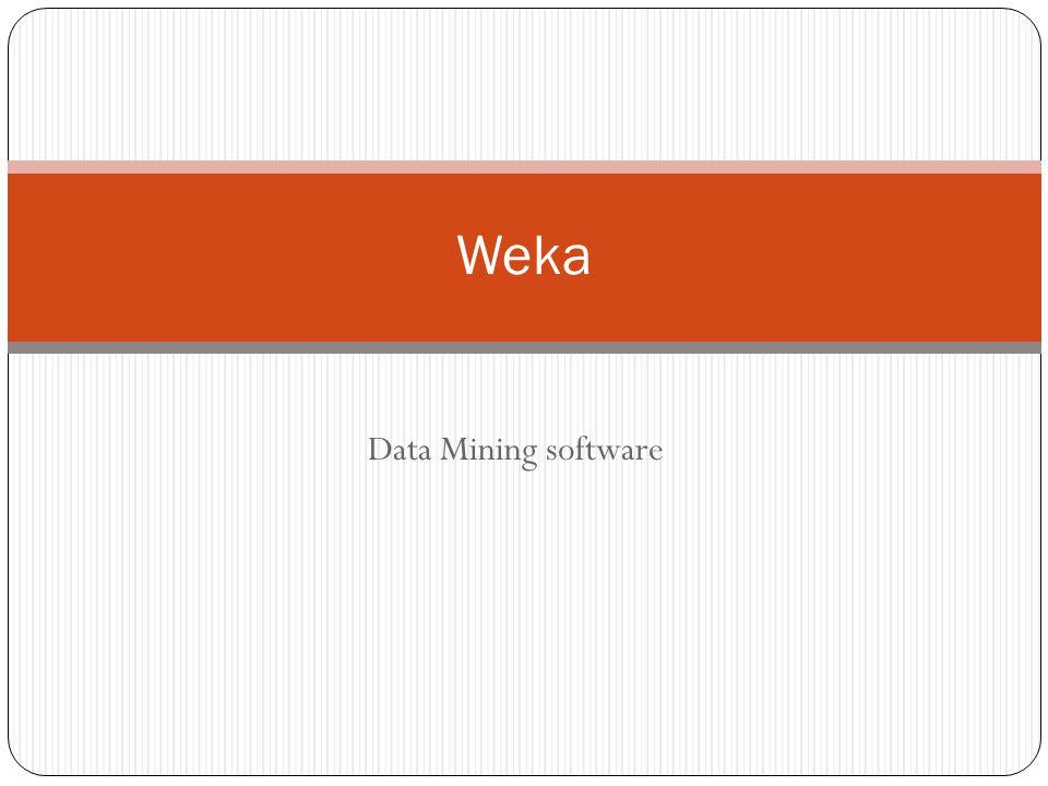 Εισαγωγή Weka: Wekato Environment for knowledge Analysis Η weka είναι ένα software για εξόρυξη δεδομένων γραμμένο σε JAVA το οποίο περιέχει υλοποιημένες μεθόδους για : Προεπεξεργασία Δεδομένων Ταξινόμηση Συσταδοποίηση Εύρεση Κανόνων Συσχέτισης