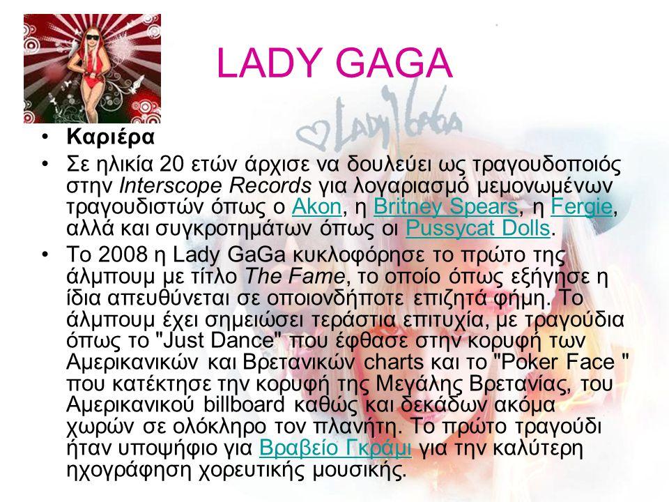 LADY GAGA Καριέρα Σε ηλικία 20 ετών άρχισε να δουλεύει ως τραγουδοποιός στην Interscope Records για λογαριασμό μεμονωμένων τραγουδιστών όπως ο Akon, η