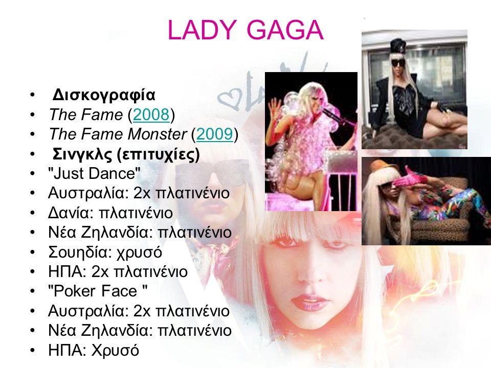 LADY GAGA Δισκογραφία Τhe Fame (2008)2008 The Fame Monster (2009)2009 Σινγκλς (επιτυχίες)