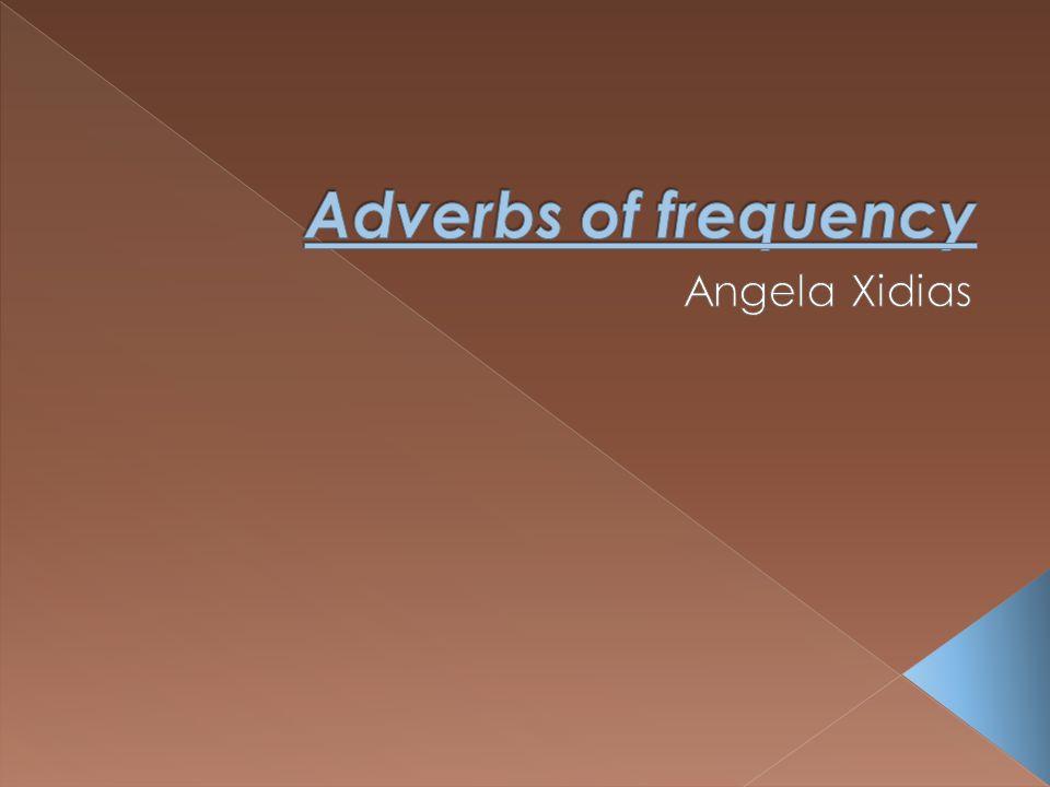 Χρησιμοποιούμε επιρρήματα συχνότητας (adverbs of frequency) για να πούμε πόσο συχνά γίνεται κάτι π.χ.