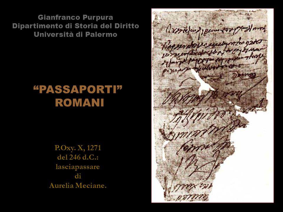 """""""PASSAPORTI"""" ROMANI Gianfranco Purpura Dipartimento di Storia del Diritto Università di Palermo P.Oxy. X, 1271 del 246 d.C.: lasciapassare di Aurelia"""