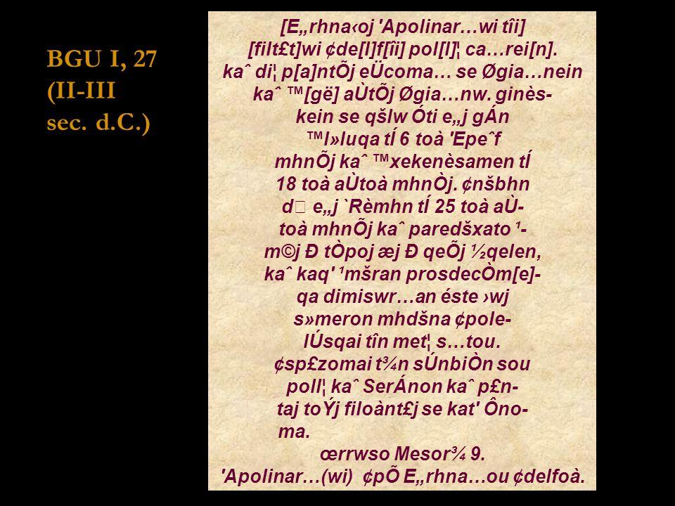 """[E""""rhna‹oj 'Apolinar…wi tîi] [filt£t]wi ¢de[l]f[îi] pol[l]¦ ca…rei[n]. kaˆ di¦ p[a]ntÕj eÜcoma… se Øgia…nein kaˆ ™[gë] aÙtÕj Øgia…nw. ginès- kein se q"""