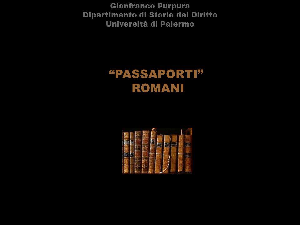 """Gianfranco Purpura Dipartimento di Storia del Diritto Università di Palermo """"PASSAPORTI"""" ROMANI"""