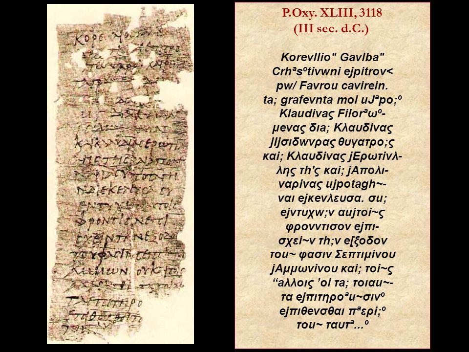 P.Oxy. XLIII, 3118 (III sec. d.C.) Korevllio Gavlba Crhªsºtivwni ejpitrov< pw/ Favrou cavirein.