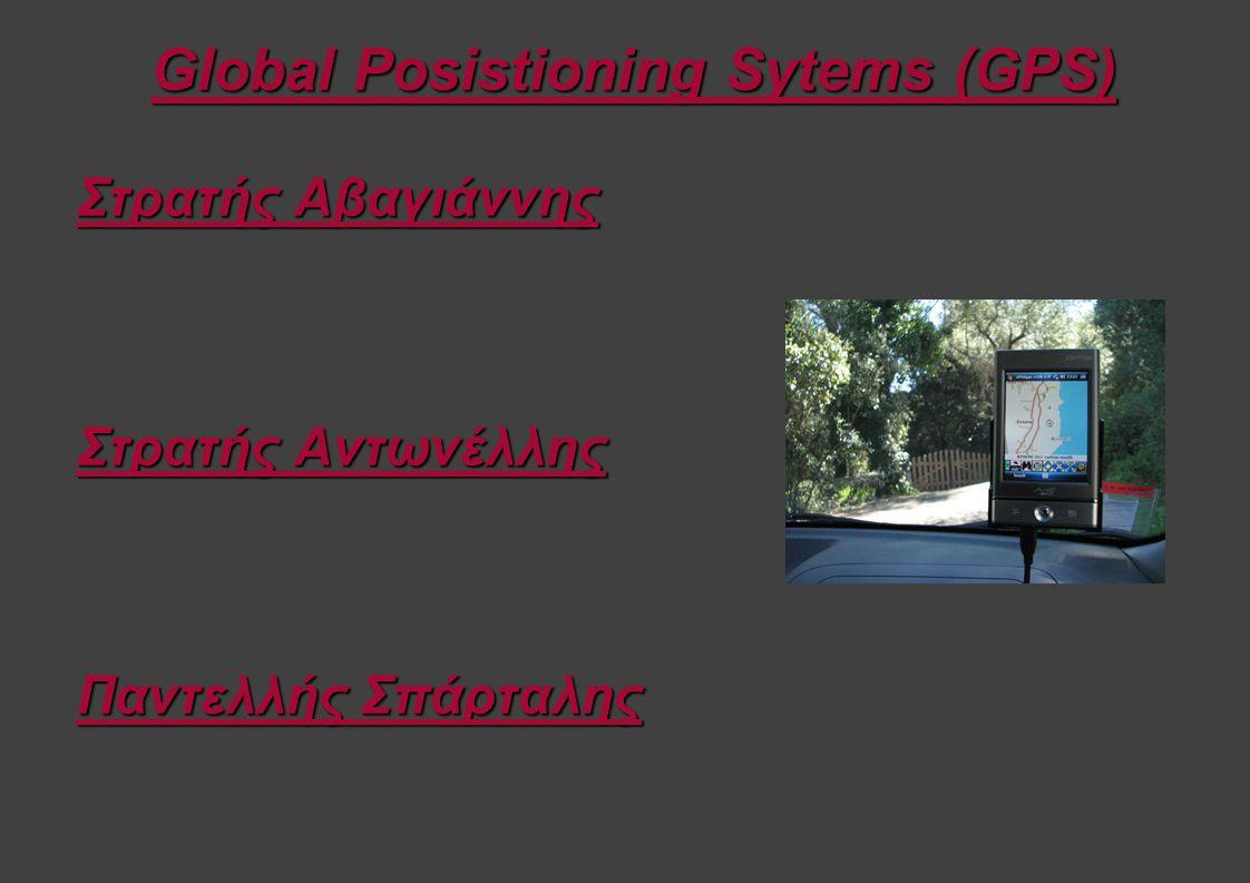 Global Posistioning Sytems (GPS) Στρατής Αβαγιάννης Στρατής Αντωνέλλης Παντελλής Σπάρταλης