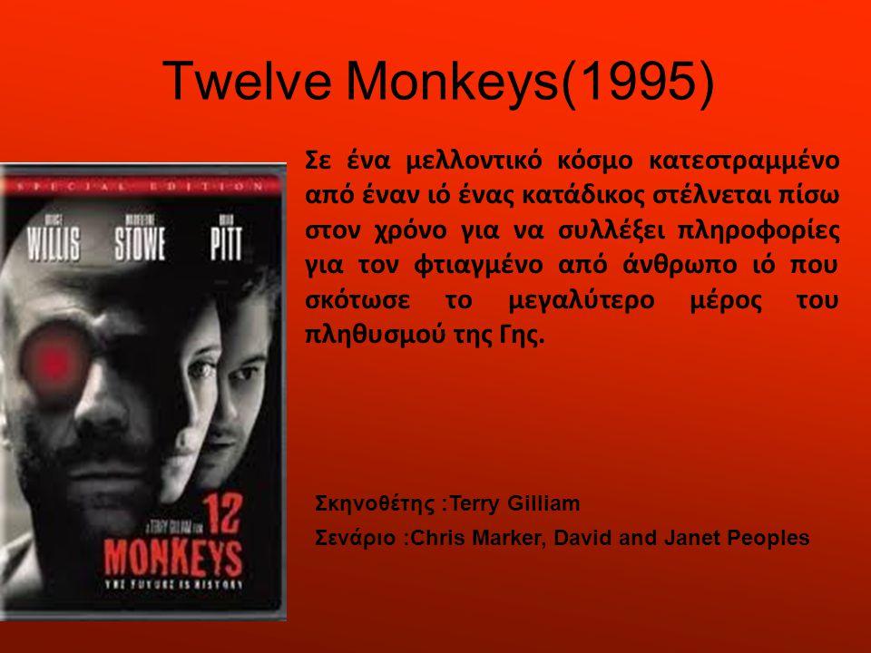 Twelve Monkeys(1995) Σε ένα μελλοντικό κόσμο κατεστραμμένο από έναν ιό ένας κατάδικος στέλνεται πίσω στον χρόνο για να συλλέξει πληροφορίες για τον φτιαγμένο από άνθρωπο ιό που σκότωσε το μεγαλύτερο μέρος του πληθυσμού της Γης.
