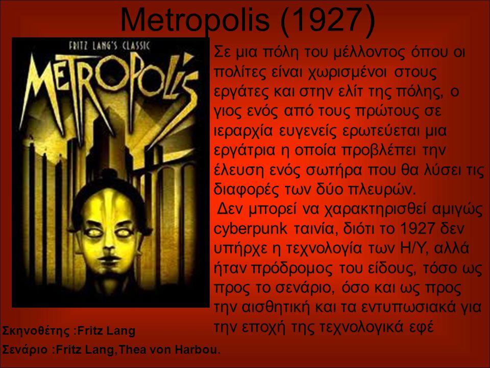 Metropolis (1927 ) Σε μια πόλη του μέλλοντος όπου οι πολίτες είναι χωρισμένοι στους εργάτες και στην ελίτ της πόλης, ο γιος ενός από τους πρώτους σε ιεραρχία ευγενείς ερωτεύεται μια εργάτρια η οποία προβλέπει την έλευση ενός σωτήρα που θα λύσει τις διαφορές των δύο πλευρών.