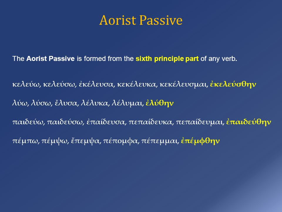 Aorist Passive The Aorist Passive is formed from the sixth principle part of any verb.