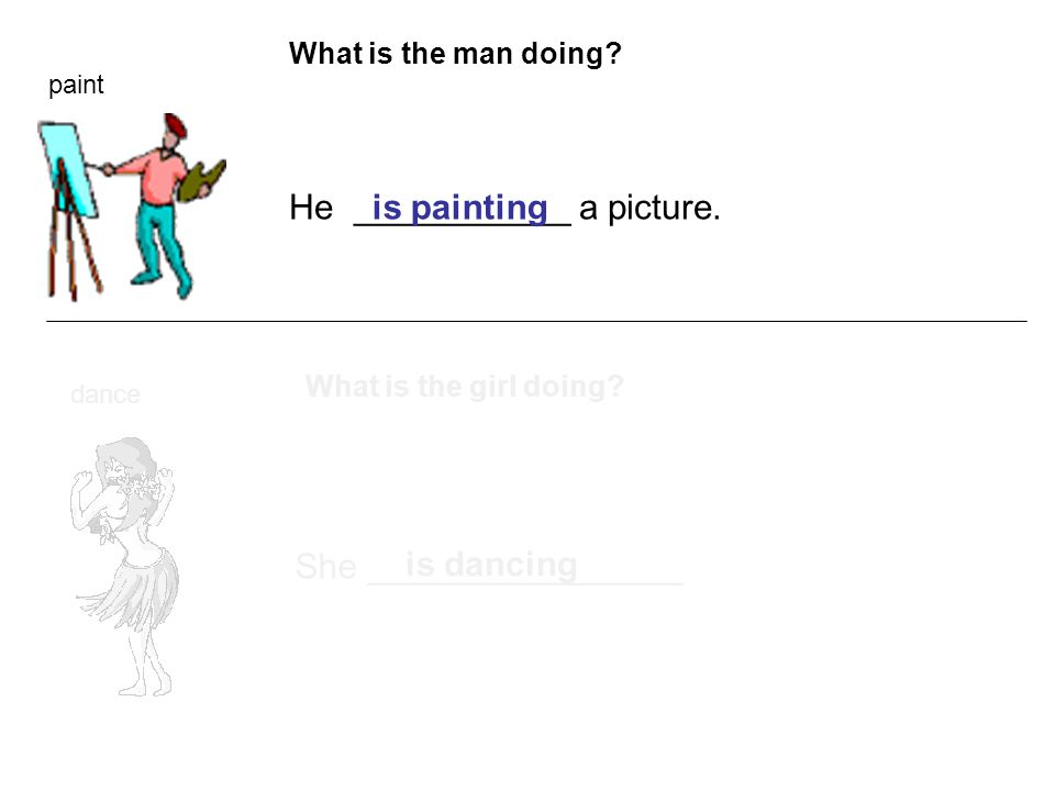 What is the man doing. He ___________ a picture. paint What is the girl doing.