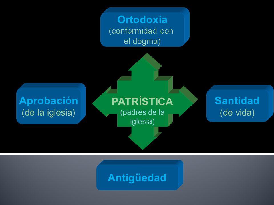 PATRÍSTICA (padres de la iglesia) Ortodoxia (conformidad con el dogma) Aprobación (de la iglesia) Santidad (de vida) Antigüedad