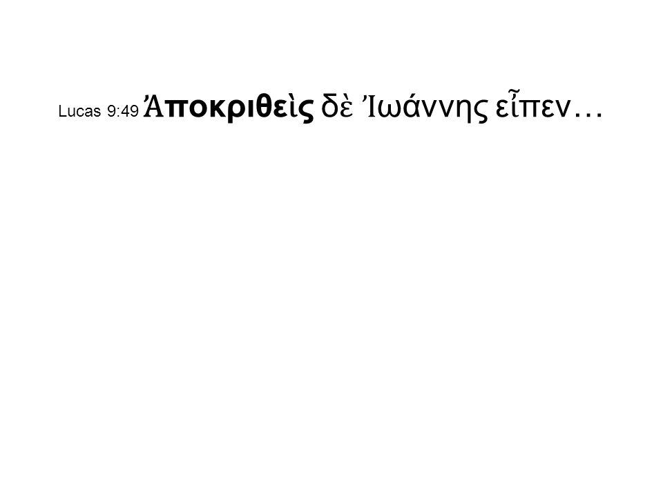 Lucas 9:49 Ἀ ποκριθε ὶ ς δ ὲ Ἰ ωάννης ε ἶ πεν…