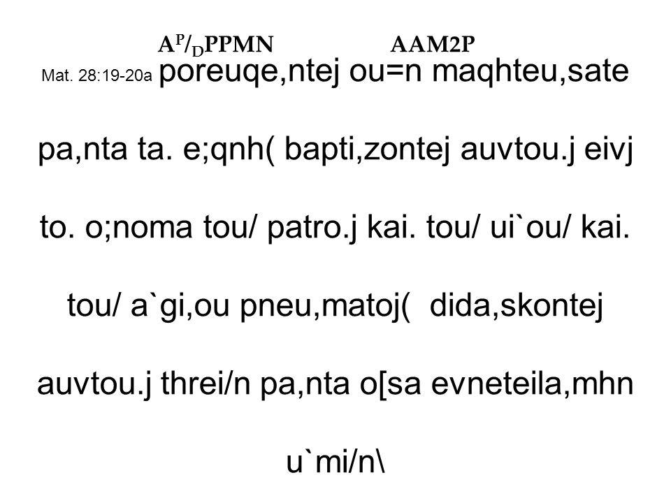 Mat. 28:19-20a poreuqe,ntej ou=n maqhteu,sate pa,nta ta.
