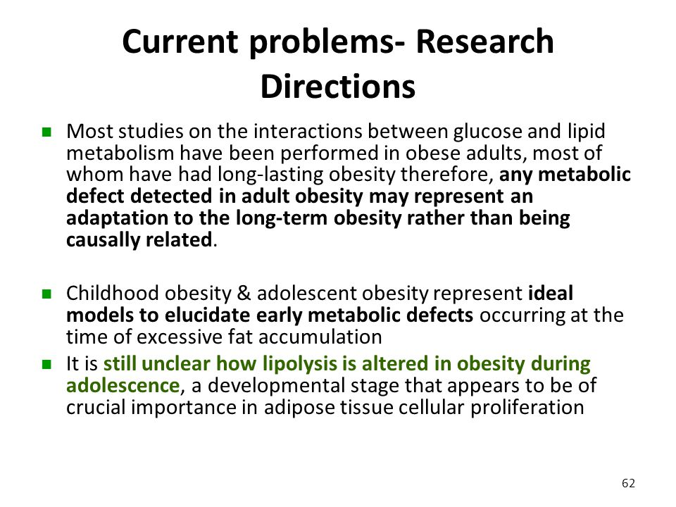 Current problems- Research Directions Most studies on the interactions between glucose and lipid metabolism have been performed in obese adults, most