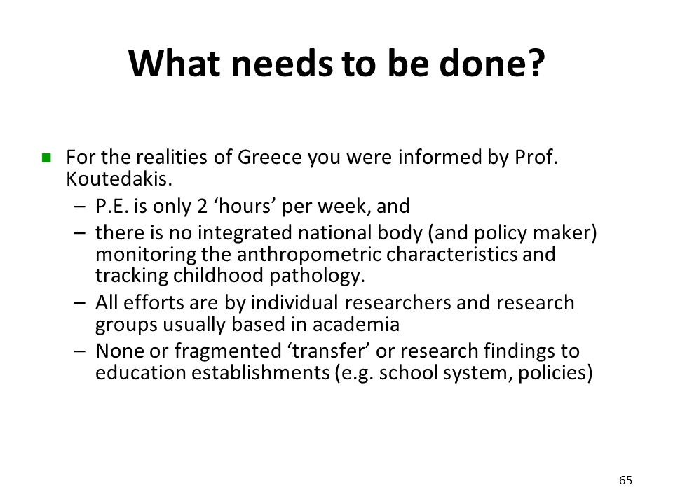 What needs to be done? For the realities of Greece you were informed by Prof. Koutedakis. –P.E. is only 2 'hours' per week, and –there is no integrate