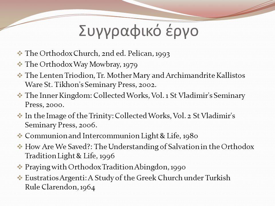 Συγγραφικό έργο  The Orthodox Church, 2nd ed. Pelican, 1993  The Orthodox Way Mowbray, 1979  The Lenten Triodion, Tr. Mother Mary and Archimandrite