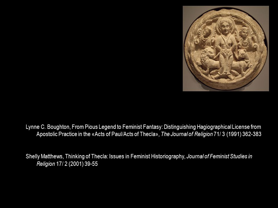 Lynne C. Boughton, From Pious Legend to Feminist Fantasy: Distinguishing Hagiographical License from Apostolic Practice in the «Acts of Paul/Acts of T