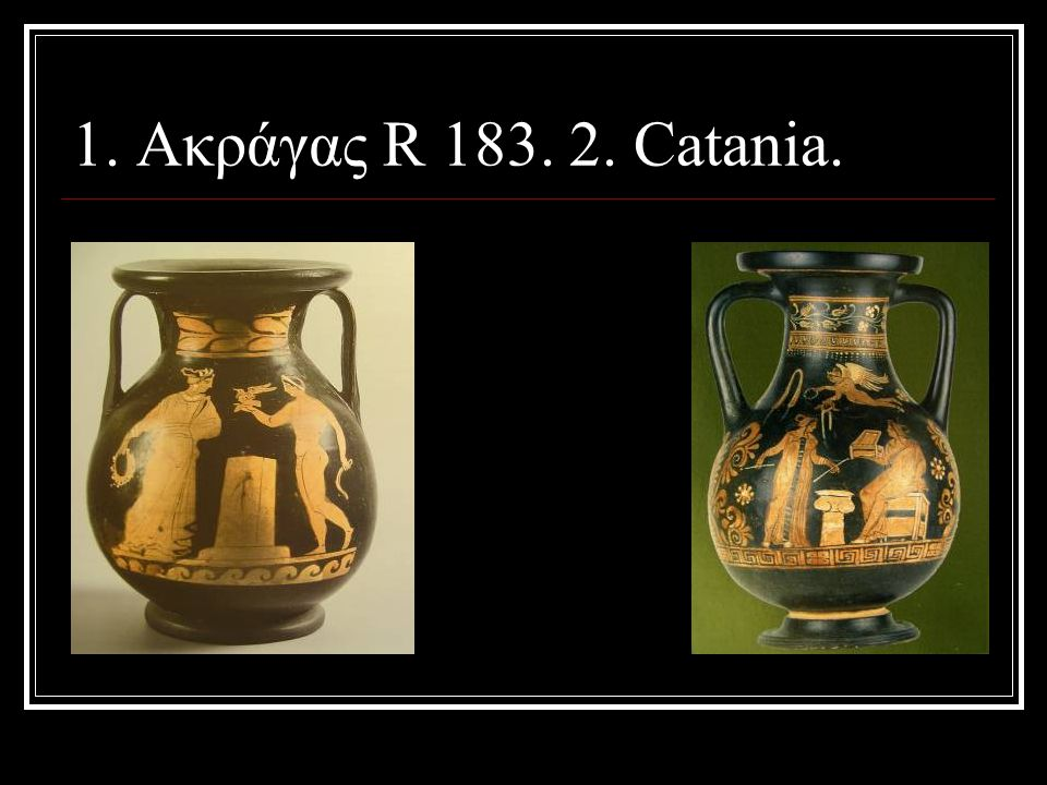 1. Ακράγας R 183. 2. Catania.