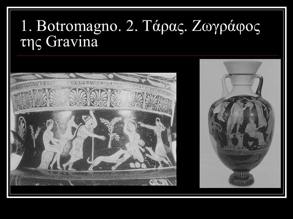1. Botromagno. 2. Tάρας. Ζωγράφος της Gravina