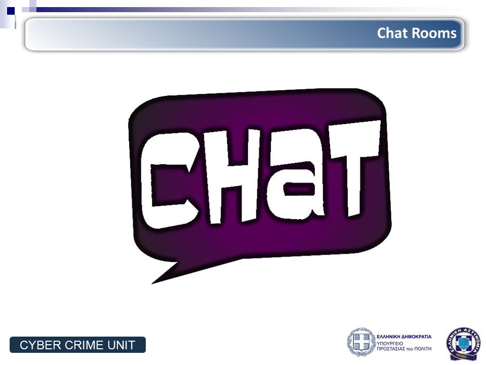 Chat Rooms CYBER CRIME UNIT