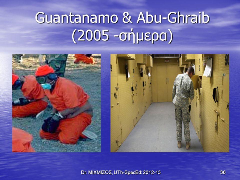 Guantanamo & Abu-Ghraib (2005 -σήμερα) Dr. ΜΙΧΜΙΖΟΣ, UTh-SpecEd: 2012-13 36