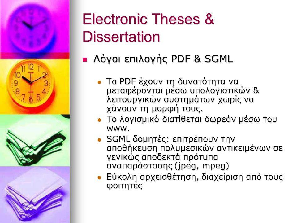 Electronic Theses & Dissertation Λόγοι επιλογής PDF & SGML Λόγοι επιλογής PDF & SGML Τα PDF έχουν τη δυνατότητα να μεταφέρονται μέσω υπολογιστικών & λειτουργικών συστημάτων χωρίς να χάνουν τη μορφή τους.