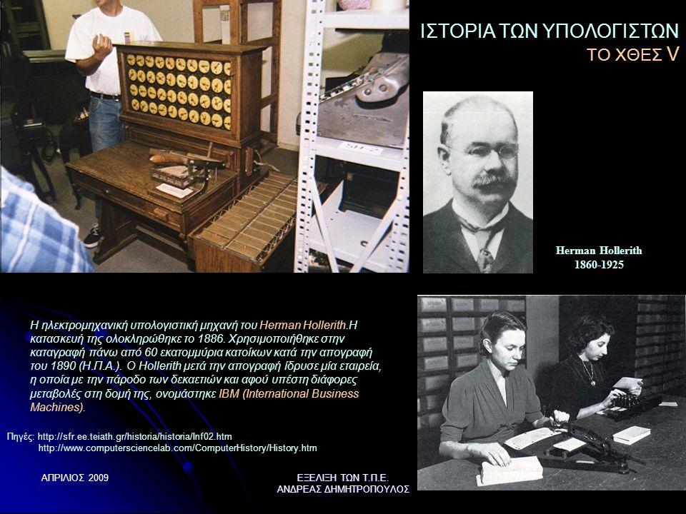 ΑΠΡΙΛΙΟΣ 2009 ΕΞΕΛΙΞΗ ΤΩΝ Τ.Π.Ε. ΑΝΔΡΕΑΣ ΔΗΜΗΤΡΟΠΟΥΛΟΣ 8 Η ηλεκτρομηχανική υπολογιστική μηχανή του Herman Hollerith.H κατασκευή της ολοκληρώθηκε το 18