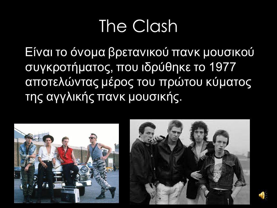 The Clash Είναι το όνομα βρετανικού πανκ μουσικού συγκροτήματος, που ιδρύθηκε το 1977 αποτελώντας μέρος του πρώτου κύματος της αγγλικής πανκ μουσικής.