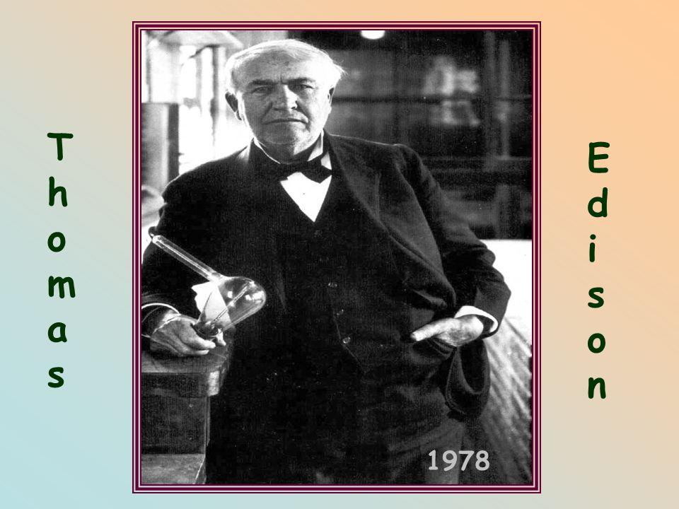 Thomas Edison, 1978 ( Έντισον, Τόμας Άλβα)  Ο Τόμας Άλβα Έντισον, γεννήθηκε στο Μιλάνο του Οχάιο των ΗΠΑ στις 11 Φεβρουαρίου 1847.