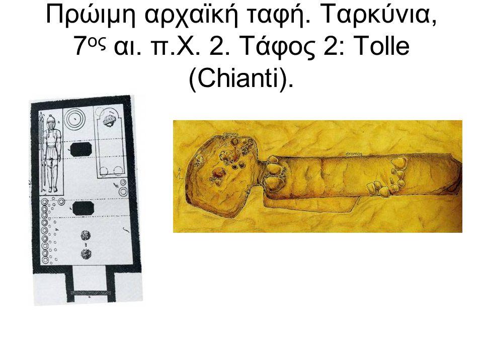 Πρώιμη αρχαϊκή ταφή. Ταρκύνια, 7 ος αι. π.Χ. 2. Τάφος 2: Tolle (Chianti).