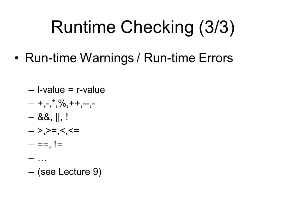 Runtime Checking (3/3) Run-time Warnings / Run-time Errors –l-value = r-value –+,-,*,%,++,--,- –&&, ||, .
