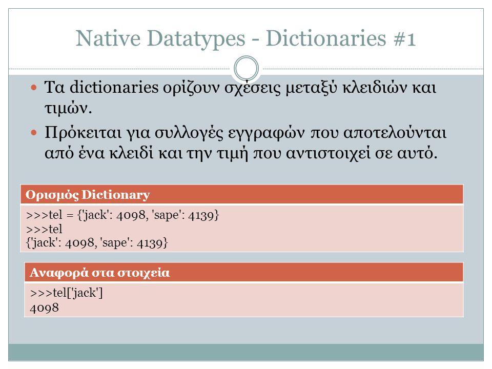 Native Datatypes - Dictionaries #1 Τα dictionaries ορίζουν σχέσεις μεταξύ κλειδιών και τιμών.