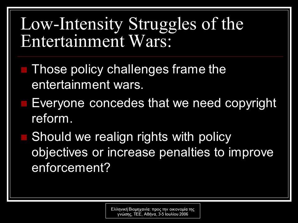 Ελληνική Βιομηχανία: προς την οικονομία της γνώσης, ΤΕΕ, Αθήνα, 3-5 Ιουλίου 2006 Low-Intensity Struggles of the Entertainment Wars: Those policy challenges frame the entertainment wars.