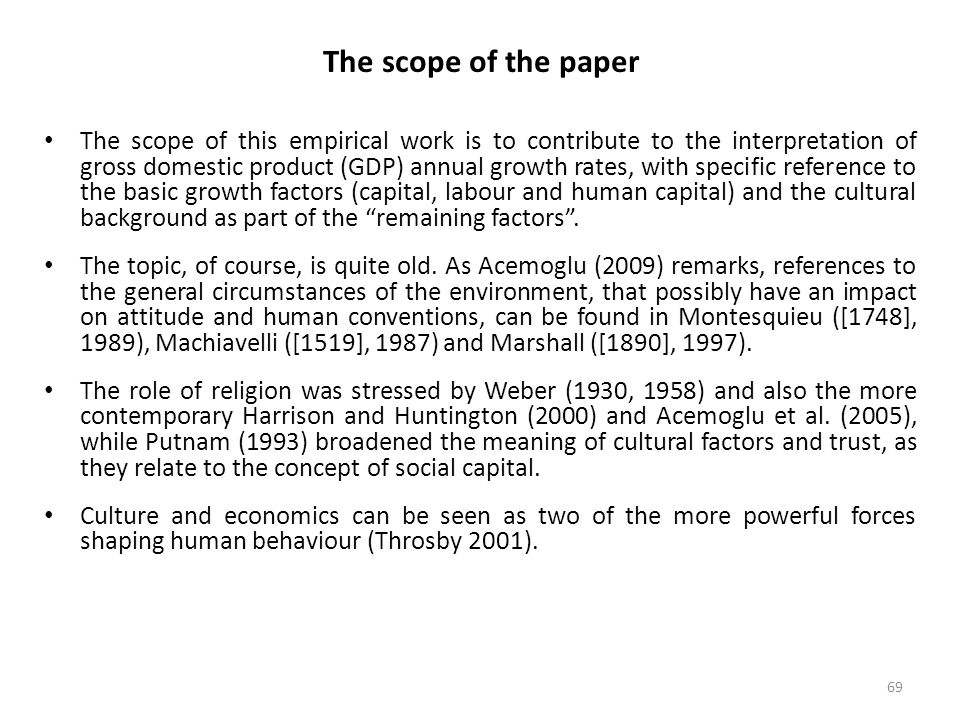 69 The scope of the paper The scope of this empirical work is to contribute to the interpretation of gross domestic product (GDP) annual growth rates, with specific reference to the basic growth factors (capital, labour and human capital) and the cultural background as part of the remaining factors .