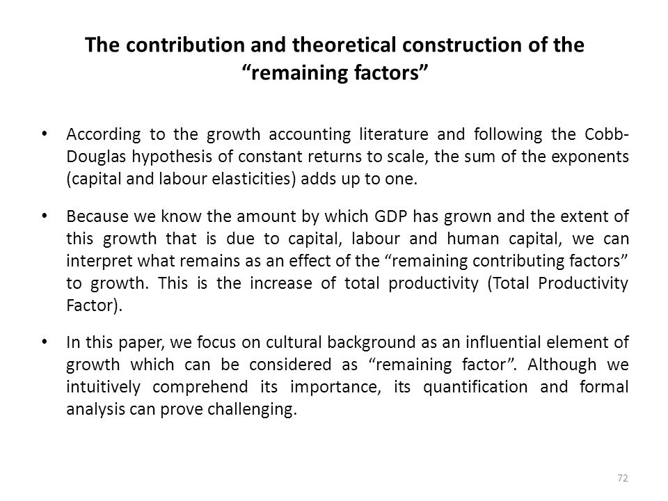 "72 The contribution and theoretical construction of the ""remaining factors"" According to the growth accounting literature and following the Cobb- Doug"